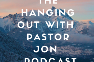 01: Hanging Out with Pastor Jon Podcast