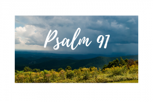 Psalm 91 – A Different Perspective