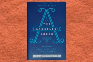 The Apostles Creed by Albert Mohler: a Book Review